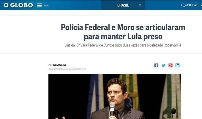 O Globo Polícia Federal y Moro se articularam para manter Lula preso